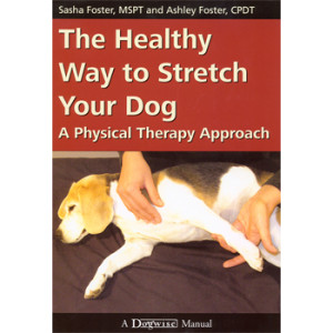 The Healthy Way To Stretch Your Dog by Sasha Foster, MSPT, CCRT & Ashley Foster, CPDT-KA
